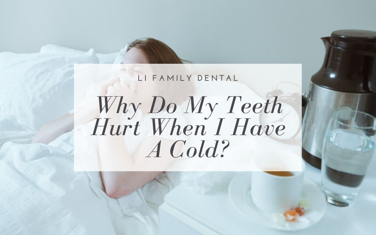why-do-my-teeth-hurt-when-I-have-a-cold-Li-Family-Dental