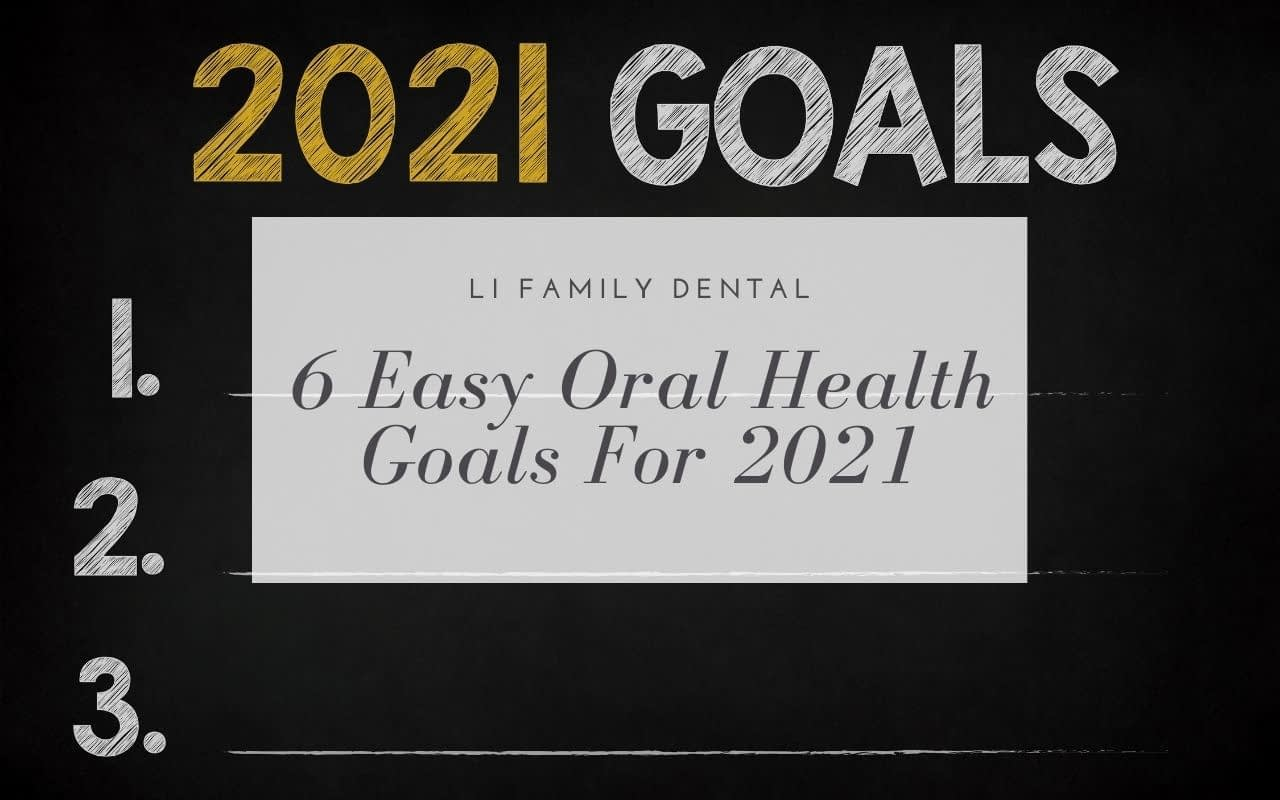 6-Easy-Oral-Health-Goals-For-2021-Li-Family-Dental
