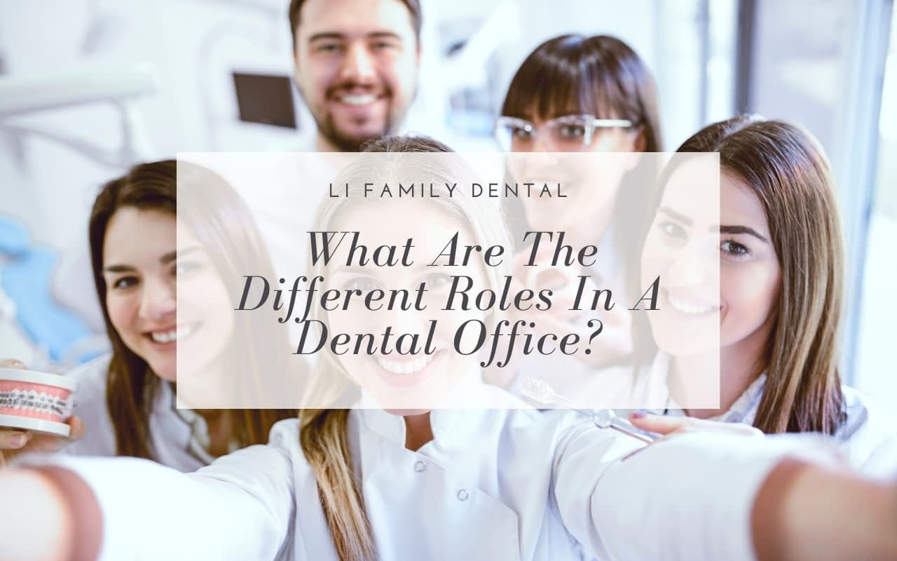 what-are-the-different-roles-in-a-dental-office-Li-Family-Dental
