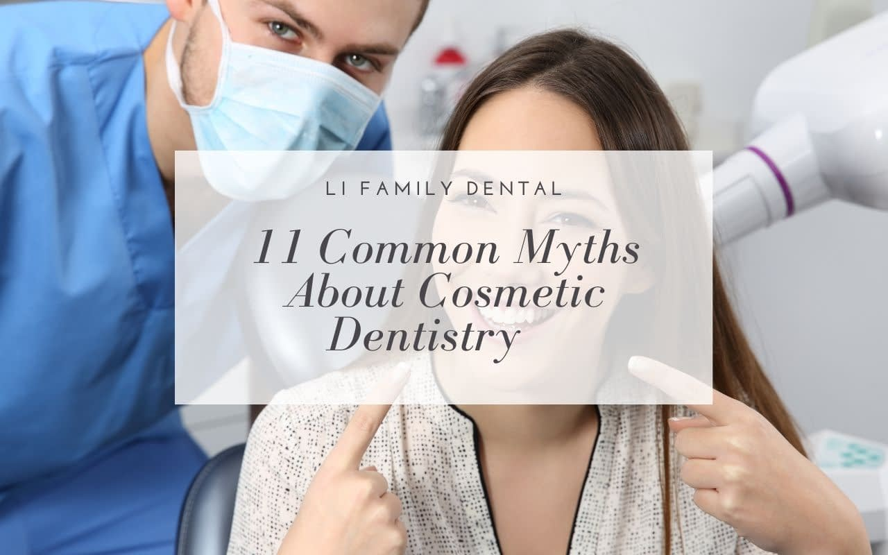 11-Common-Myths-About-Cosmetic-Dentistry-Li-Family-Dental